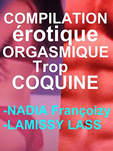 COMPILATION ORGASMIQUE  érotique TROP COQUINE: 2 HISTOIRES EROTIQUES CHAUDES POUR ADULTES(-18)! par NADIA Françoizy