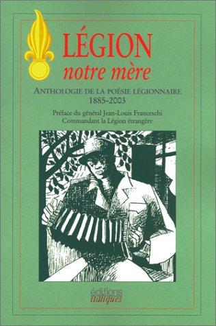 Légion notre mère : Anthologie de la poésie légionnaire, 1885-2003