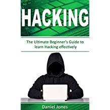 Hacking: The Ultimate Beginner's Guide to Learn Hacking Effectively( Penetration Testing, Basic Security, Wireless Hacking, Ethical Hacking, Programming Book-1) (English Edition)