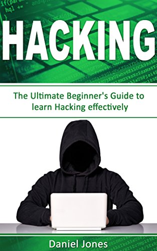Hacking: The Ultimate Beginner's Guide to Learn Hacking Effectively(Penetration Testing, Basic Security, Wireless Hacking, Ethical Hacking, Programming Book-1) (English Edition) por Daniel Jones