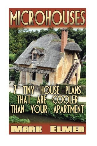 MicroHouses: 7 Tiny House Plans That Are Cooler Than Your Apartment!: (Tiny House Living, Tiny Home Living) (Tiny House Book, DIY Books) by Mark Elmer (2016-03-28)