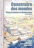 Construire des mondes - Elites et espaces en Méditerranée, XVI-XXe siècle