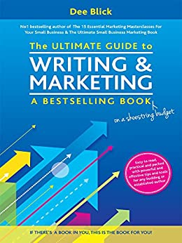 The Ultimate Guide to Writing and Marketing a Bestselling Book - on a Shoestring Budget by [Blick, Dee]