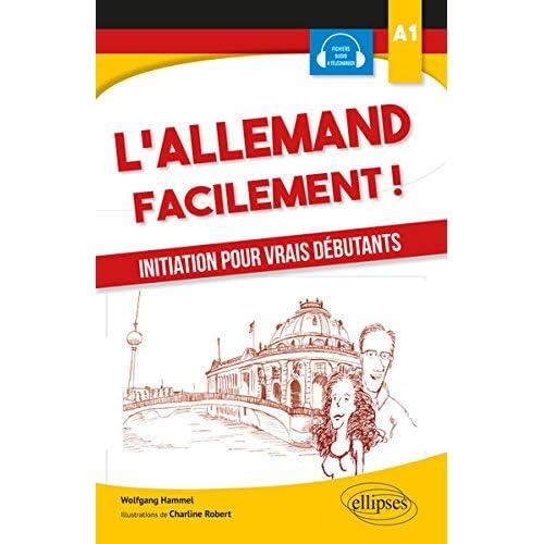 L'allemand facilement. Initiation pour vrais débutants. A1