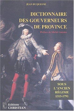 Dictionnaire des gouverneurs de province sous l'Ancien Régime (1315-1791) par Jean Duquesne