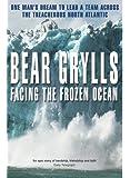 Facing the Frozen Ocean: One Man's Dream to Lead a Team Across the Treacherous North Atlantic