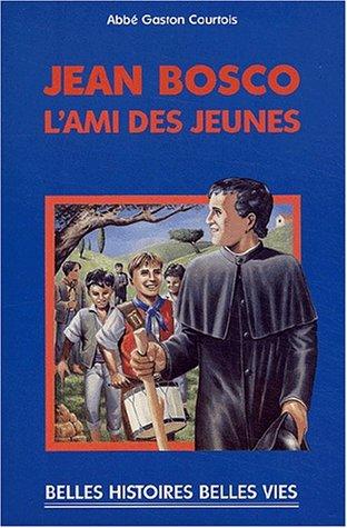 Jean Bosco, l'ami des jeunes par Gaston Courtois