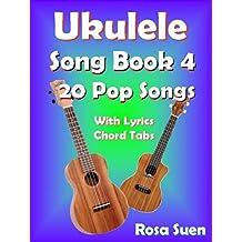 Ukulele Song Book 4 - 20  Popular Songs With Lyrics and Ukulele Chord Tabs: Ukulele Chords (Ukulele Songs 1)