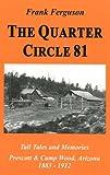 Image de The Quarter Circle 81: Tall Tales And Memories, Prescott & Camp Wood, Arizona, 1883-1912