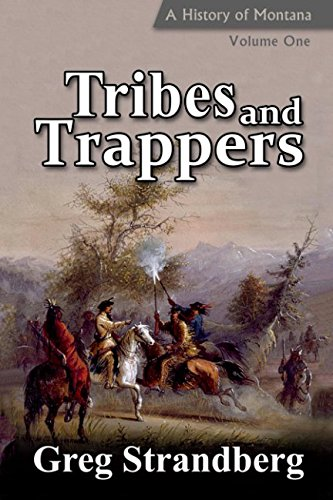 tribes-and-trappers-a-history-of-montana-volume-one-volume-1-montana-history-series