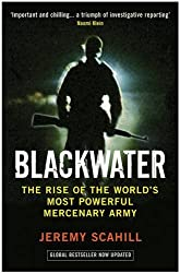 Blackwater: The Rise of the World's Most Powerful Mercenary Army by Jeremy Scahill (2008-07-17)