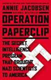 Operation Paperclip: The CIA's Secret Program to Bring Nazi Scientists to America