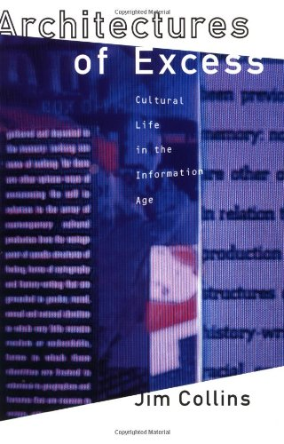 Architectures of Excess: Cultural Life in the Information Age