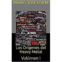 Los Orígenes del Heavy Metal: Volúmen I (Spanish Edition)