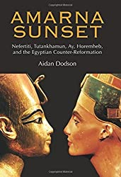 Amarna Sunset: Nefertiti, Tutankhamun, Ay, Horemheb, and the Egyptian Counter-Reformation by Aidan Dodson (2009-11-15)