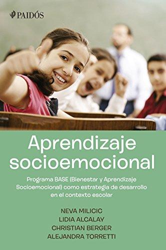 Aprendizaje Socioemocional: Programa BASE (Bienestar y aprendizaje Socioemocional) por Neva Milicic