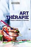 Art-thérapie - Pratiques cliniques, évaluations et recherches