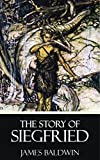 The Story of Siegfried [Quintessential Classics] [Illustrated] (English Edition)