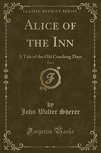 alice-of-the-inn-vol-1-a-tale-of-the-old-coaching-days-classic-reprint