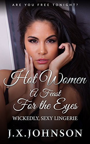 Hot Women - A Feast For the Eyes: Wickedly, Sexy Lingerie (English Edition)