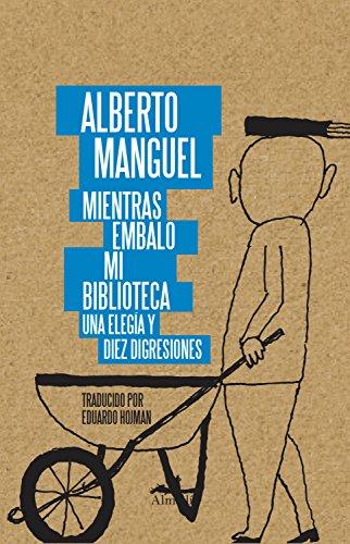 Mientras Embalo Mi Biblioteca: Una Elegía Y Diez Disgresiones por Alberto Manguel
