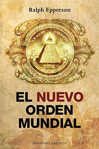 El nuevo orden mundial (ESTUDIOS Y DOCUMENTOS) por Ralph Epperson