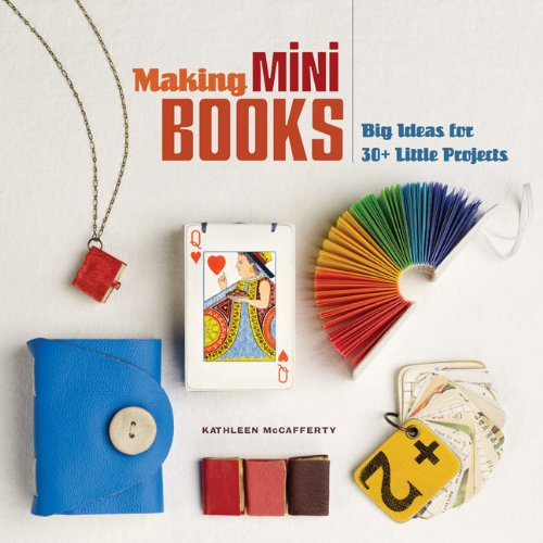 Making Mini Books: Big Ideas for 30+ Little Projects por Kathleen McCafferty