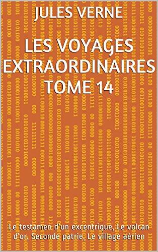 les voyages extraordinaires Tome 14: Le testamen d'un excentrique, Le volcan d'or, Seconde patrie, Le village aérien par jules verne