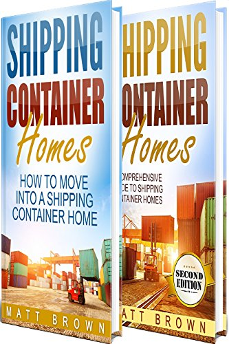 Shipping Container Homes: How to Move Into a Shipping Container Home and a Comprehensive Guide to Shipping Container Homes (2 in 1 Bundle) (English Edition)