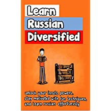 Learn Russian Diversified: Unlock your Innate Powers, Stay Motivated with Fun Techniques, and Learn Russian Effortlessly (English Edition)