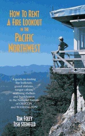 How to Rent a Fire Lookout in the Pacific Northwest: A Guide to Renting Fire Lookouts, Guard Stations, Ranger Cabins, Warming Shelters and Bunkhouses in the National Forests of Oregon and Washington English Language edition by Foley, Tom, Steinfeld, Tish (1996) Taschenbuch -