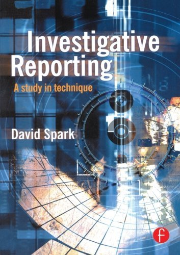 Investigative Reporting: A Study in Technique (Journalism Media Manual,) by David Spark (1999-11-18)