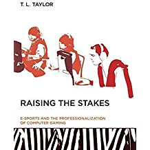 [(Raising the Stakes : E-Sports and the Professionalization of Computer Gaming)] [By (author) T. L. Taylor] published on (April, 2012)