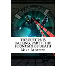 The Future Is Calling, Part 1: The Fountain Of Death by Mike Bloemer (2013-07-11)