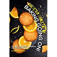 There's A Whole Lot of Baking Going On!: The Best Cookie Cookbook for Any Occasion (English Edition)