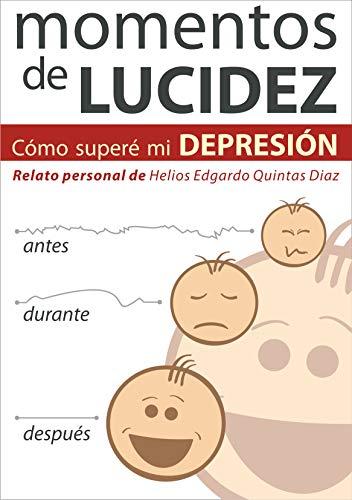 Momentos de Lucidez: Cómo superé mi depresión por Helios Edgardo  Quintas Diaz