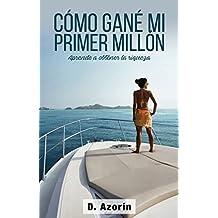 CÓMO GANÉ MI PRIMER MILLÓN: Aprende a Obtener la Riqueza (Spanish Edition)
