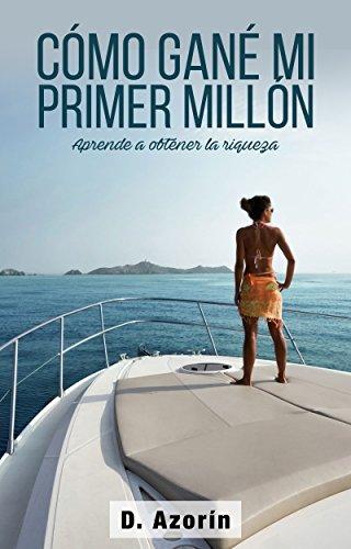 GANAR DINERO DE VERDAD. CÓMO GANÉ MI PRIMER MILLÓN: Aprende los secretos para ganar dinero y cómo ser millonario con la estrategia que usé para ganar mi ...