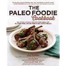 The Paleo Foodie Cookbook: 120 Food Lover's Recipes for Healthy, Gluten-Free, Grain-Free and Delicious Meals by Vartanian, Arsy, Kubal, Amy (2014) Hardcover