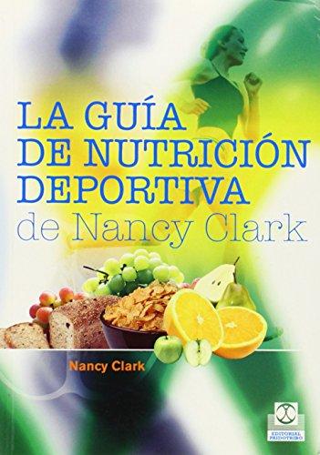 La guía de nutrición deportiva de Nancy Clark / Nancy Clark's Sports Nutrition Guidebook: El mejor libro de nutrición para la gente activa / The Best Book on Nutrition for Active People por Nancy Clark