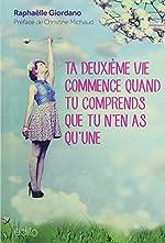 Ta deuxième vie commence quand tu comprends que tu n'en as qu'une (French Edition) de RAPHAËLLE GIORDANO