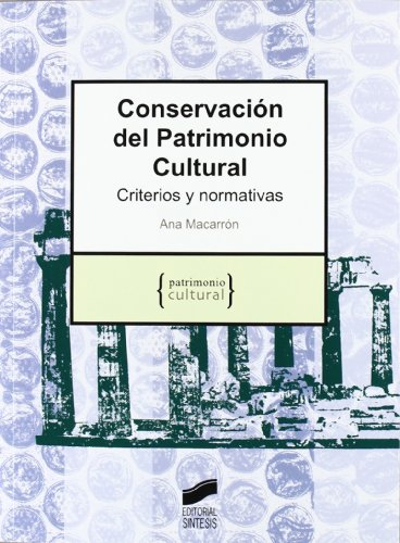 Conservación del patrimonio cultural: criterios y normativas por Ana María Macarrón Miguel