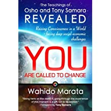 The Teachings of Osho and Tony Samara Revealed - You Are Called to Change: Raising Consciousness in a World Facing Deep Social-economic Challenges
