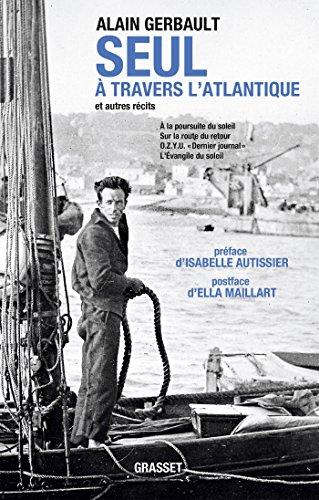 Seul à travers l'Atlantique et autres récits Ned: Préface d'Isabelle Autissier par Alain Gerbault