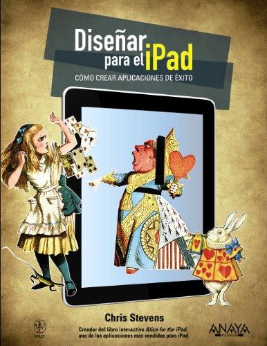 Disenar para el iPad / Designing for the iPad: Como Crear Aplicaciones De Exito / How to Create Successful Applications