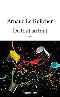 Du tout au tout par Arnaud Le Guilcher