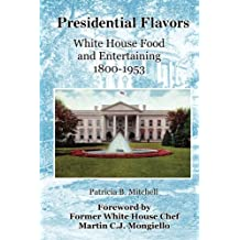 Presidential Flavors: An Anecdotal History of White House Entertaining 1800-1953 by Patrica B. Mitchell (2015-10-24)
