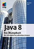 Java 8 - Das Übungsbuch - Über 200 Aufgaben mit vollständigen Lösungen (mitp Professional)
