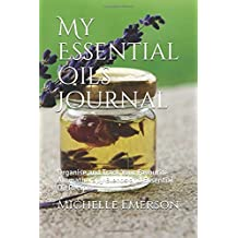 My Essential Oils Journal: Organise and Track Your Favourite Aromatherapy Blends and Essential Oil Recipes