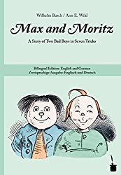 Max and Moritz. A Story of Two Bad Boys in Seven Tricks: Bilingual Edition: English and German
